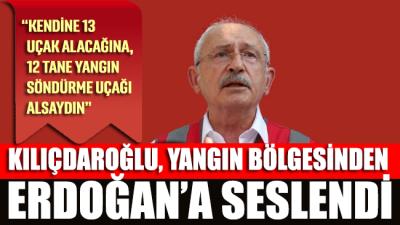 Kılıçdaroğlu, Erdoğan'a seslendi: Kendine 13 uçak alacağına, 12 tane yangın söndürme uçağı alsaydın