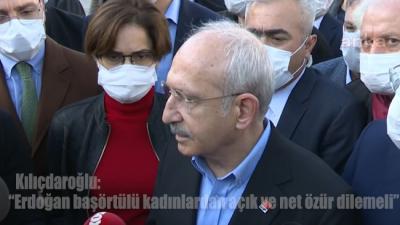 Kılıçdaroğlu: Erdoğan başörtülü kadınlardan açık ve net özür dilemeli