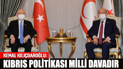 Kılıçdaroğlu: Kıbrıs politikası milli davadır