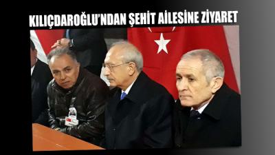 Kılıçdaroğlu, şehit Yüzbaşı Semih Özcan'ın ailesini ziyaret etti