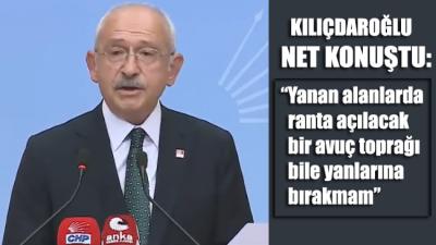Kılıçdaroğlu uyardı: Yanan alanlarda ranta açılacak bir avuç toprağı bile yanlarına bırakmam