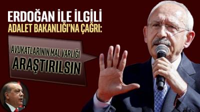 Kılıçdaroğlu'ndan Adalet Bakanlığı'na tarihi çağrı: Erdoğan'ın avukatlarının mal varlıkları araştırılsın