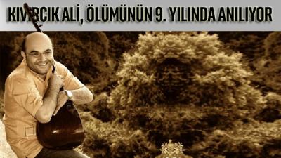 Kıvırcık Ali ölümünün 9. yılında anılıyor