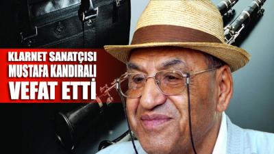 Klarnet sanatçısı Mustafa Kandıralı vefat etti