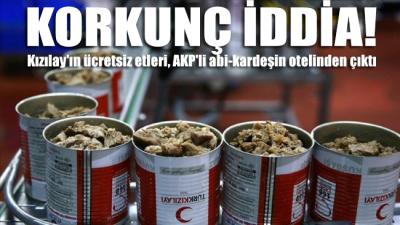 Korkunç iddia: Kızılay'ın ücretsiz etleri, AKP'li abi-kardeşin otelinden çıktı
