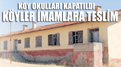 Köy okulları kapatıldı köyler imamlara teslim!