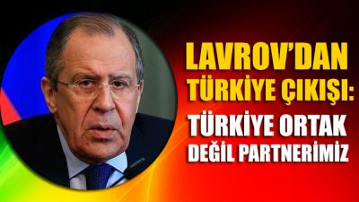 Lavrov'dan Türkiye çıkışı: Türkiye ortak değil partnerimiz