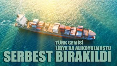 Libya'da alıkoyulan Türk gemisi serbest bırakıldı