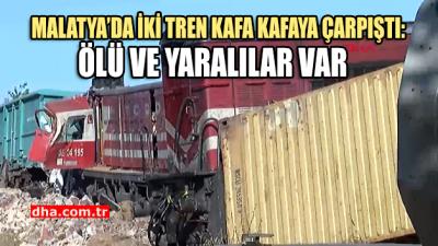 Malatya'da yük trenleri kafa kafaya çarpıştı: Ölü ve yaralılar var