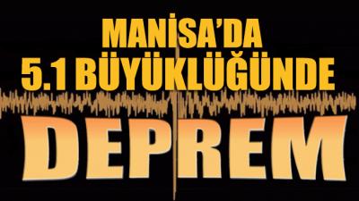 Manisa 5.1 büyüklüğünde deprem!
