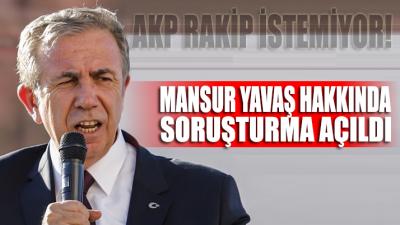 Mansur Yavaş hakkında soruşturma açıldı!