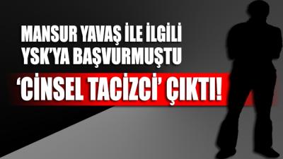 Mansur Yavaş ile ilgili YSK'ya başvurmuştu 'cinsel tacizci' çıktı