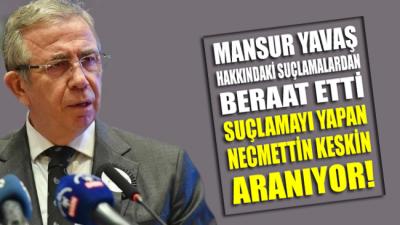 Mansur Yavaş rüşvet suçlamasından beraat etti, suçlamayı yapan Necmettin Keskin ise aranıyor