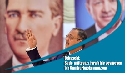 Mehmet Özhaseki: Sade, mütevazı, israfı hiç sevmeyen bir Cumhurbaşkanımız var