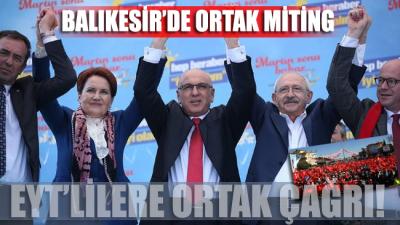 Meral Akşener ve Kılıçdaroğlu'ndan Balıkesir'de ortak miting