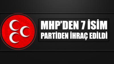 MHP'den 7 isim partiden ihraç edildi