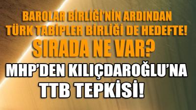MHP'den Kılıçdaroğlu'na Türk Tabipler Birliği (TTB) tepkisi!