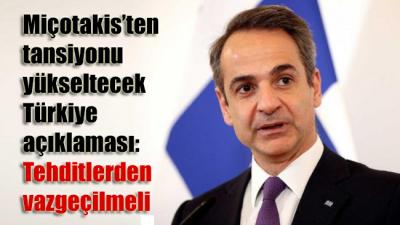 Miçotakis'ten tansiyonu yükseltecek Türkiye açıklaması: Tehditlerden vazgeçilmeli