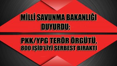 Milli Savunma Bakanlığı duyurdu: PKK/YPG terör örgütü,Tel Abyad Hapishanesi'ndeki 800 IŞİD'liyi serbest bıraktı