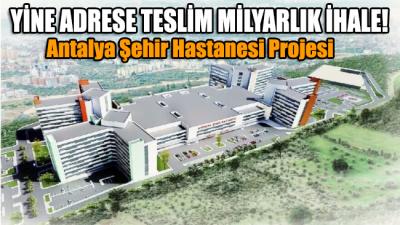 Milyarlık Antalya Şehir Hastanesi ihalesi özel davetle bildik şirkete verildi