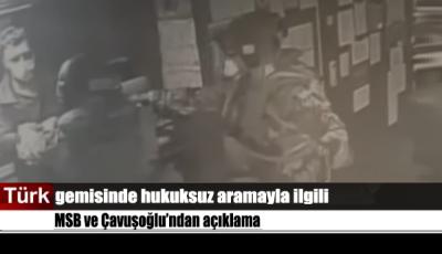 MSB ve Çavuşoğlu'ndan Türk gemisine yapılan baskınla ilgili açıklama