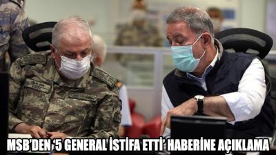 MSB'den '5 general istifa etti' haberine açıklama