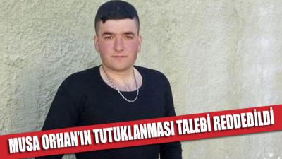 Musa Orhan'ın tutuklanması talebi reddedildi