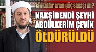 Nakşibendi Şeyhi Abdülkerim Çevik öldürüldü!