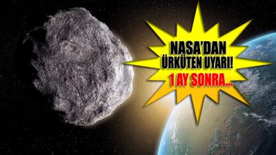 NASA ürküten uyarı!.. Bir ay sonra Dünya'yı teğet geçecek