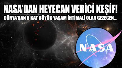 NASA, yaşam ihtimali yüksek Dünya'dan 6 kat daha büyük gezegen keşfetti
