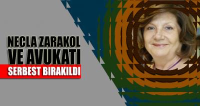 Necla Zarakol ve avukatı serbest bırakıldı