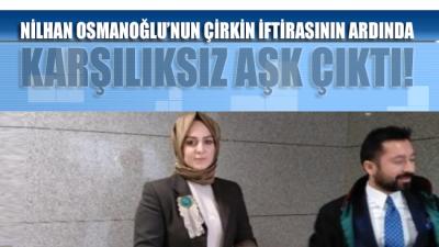 Nilhan Osmanoğlu'nun İnönü iftirasının ardında karşılıksız aşk çıktı!