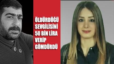 Öldürdüğü sevgilisini 50 bin lira vererek gömdürdü