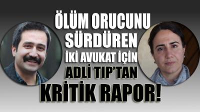 Ölüm orucunu sürdüren iki avukat için Adli Tıp'tan kritik rapor!