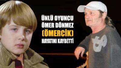 Ömercik filmiyle tanınan Ömer Dönmez hayatını kaybetti!