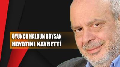 Oyuncu Haldun Boysan yaşamını yitirdi!