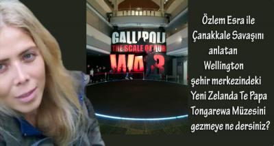 Özlem Esra'nın objektifinden 'Yeni Zelandalıların gözüyle Çanakkale Savaşı' (Müze Gezisi)