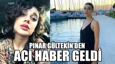 Pınar Gültekin'den acı haber geldi
