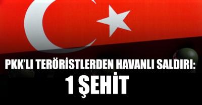 PKK'lı teröristlerden havanlı saldırı: Bir askerimiz şehit oldu