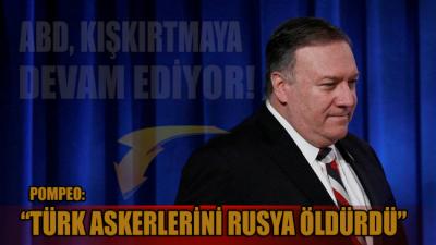 Pompeo: Türk askerlerini Rusya öldürdü