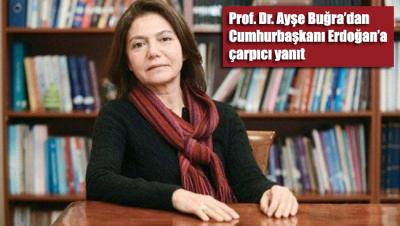 Prof. Dr. Ayşe Buğra'dan Cumhurbaşkanı Erdoğan'a yanıt