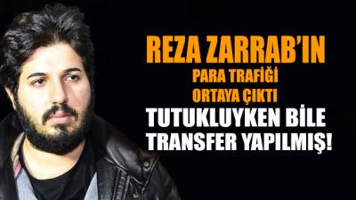 Reza Zarrab'ın para trafiği ortaya çıktı... Tutukluyken bile transfer yapılmış!