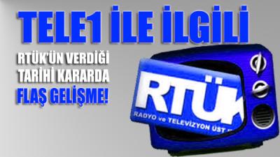 RTÜK'ün Tele1 ile ilgili verdiği tarihi kararda flaş gelişme