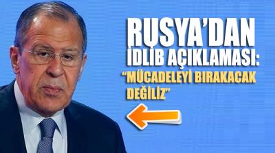 Rusya Dışişleri Bakan'ından İdlib açıklaması: Mücadeleyi bırakacak değiliz