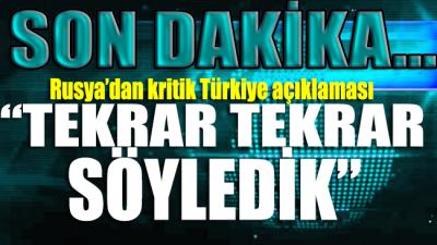Rusya'dan çok kritik Türkiye açıklaması: Tekrar tekrar söyledik
