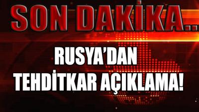Rusya'dan tehditkar açıklama: Ankara için kötü şekilde sonuçlanır