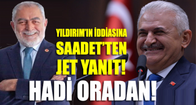 Saadet Partisi'nden Binali Yıldırım'a sert tepki: Hadi oradan!