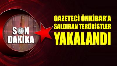 Sabahattin Önkibar'a saldıran zanlılar yakalandı