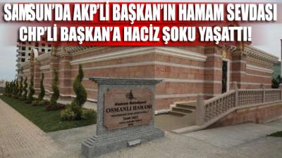 Samsun'da AKP'li Başkan'ın hamam sevdası, CHP'li Başkan'a haciz şoku yaşattı!