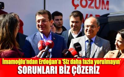 'Sayın Cumhurbaşkanı İstanbul'la yorulmasın'